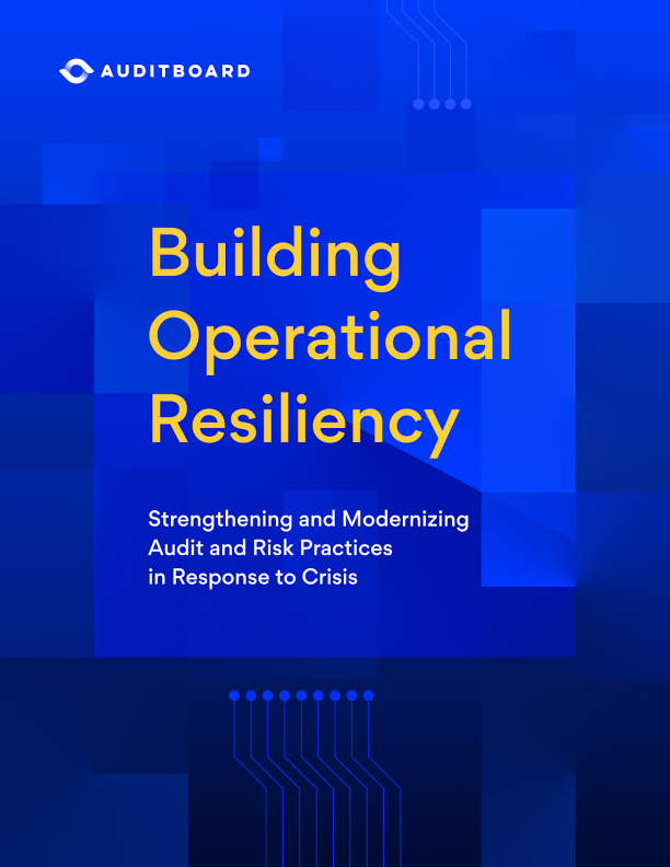 Building Operational Resiliency: Strengthening and Modernizing Audit & Risk Practices in Response to Crisis